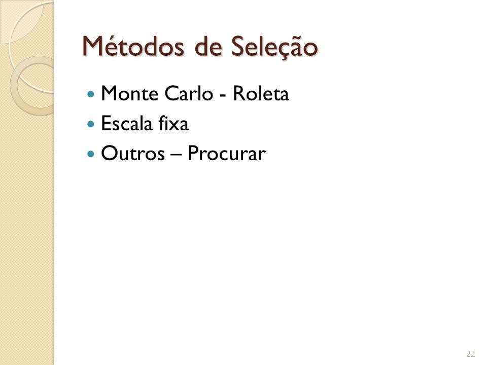 Métodos de Seleção Monte Carlo - Roleta Escala fixa Outros – Procurar