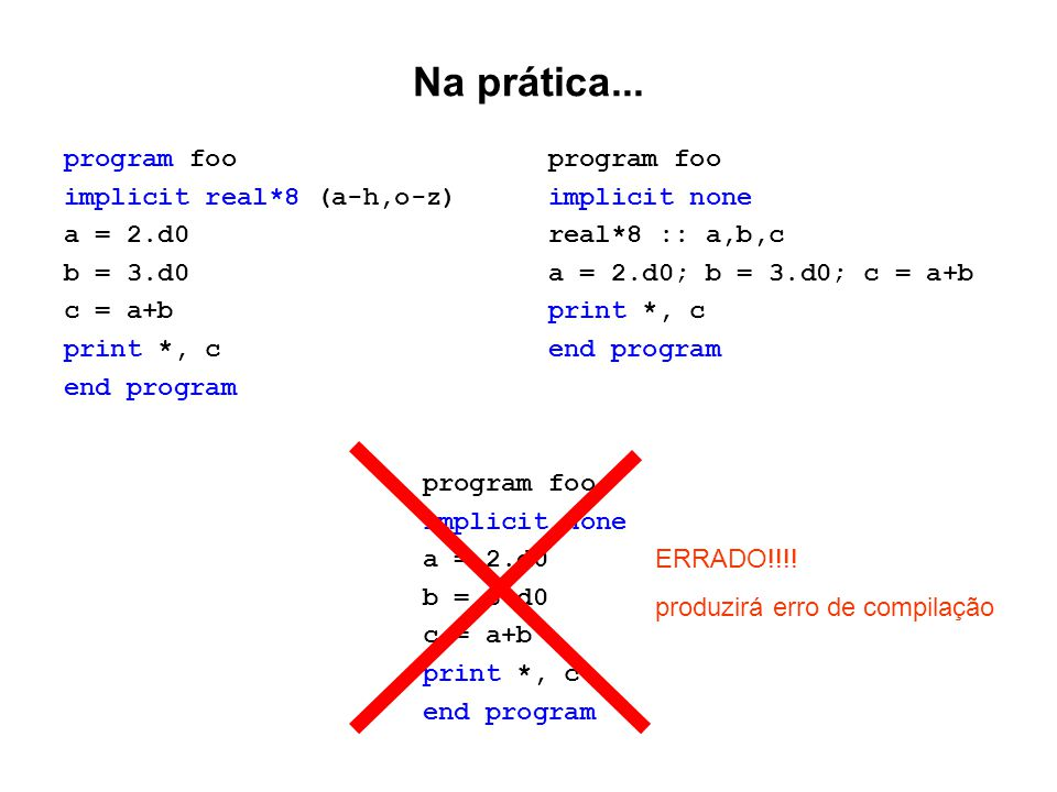 Na prática... program foo implicit real*8 (a-h,o-z) a = 2.d0 b = 3.d0