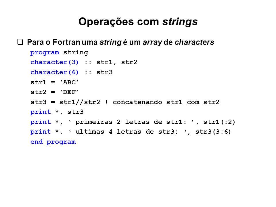 Operações com strings Para o Fortran uma string é um array de characters. program string. character(3) :: str1, str2.