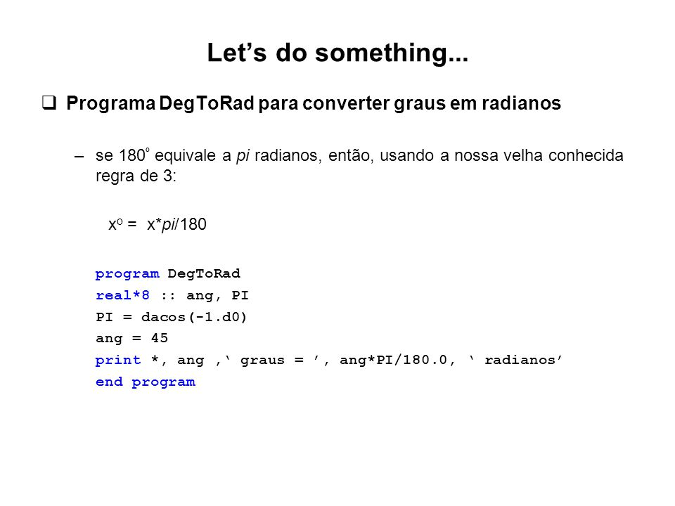 Let's do something... Programa DegToRad para converter graus em radianos.