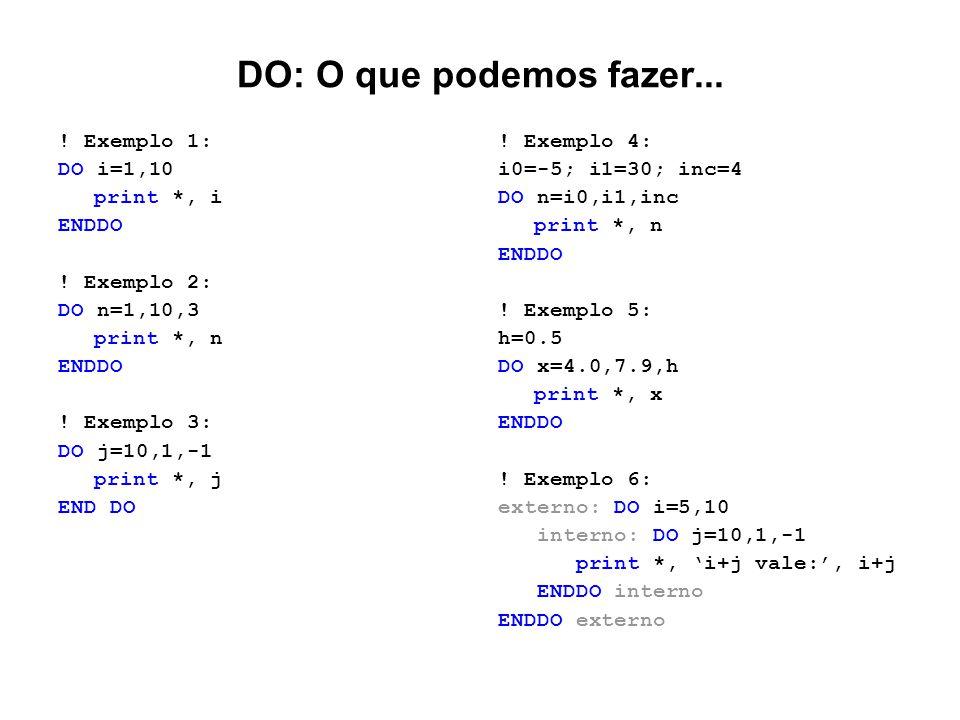 DO: O que podemos fazer... ! Exemplo 1: DO i=1,10 print *, i ENDDO