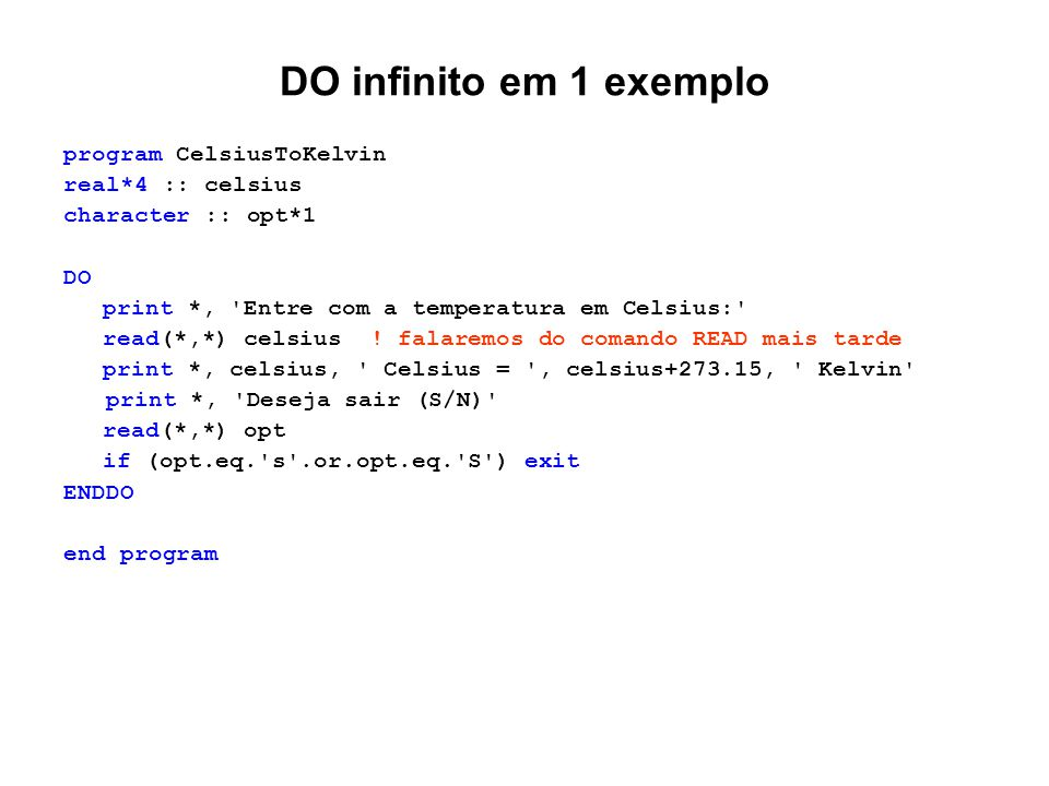 DO infinito em 1 exemplo program CelsiusToKelvin real*4 :: celsius