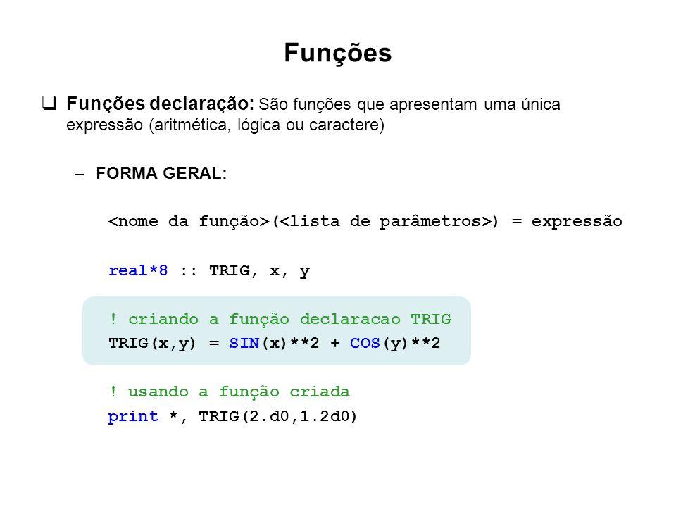 Funções Funções declaração: São funções que apresentam uma única expressão (aritmética, lógica ou caractere)