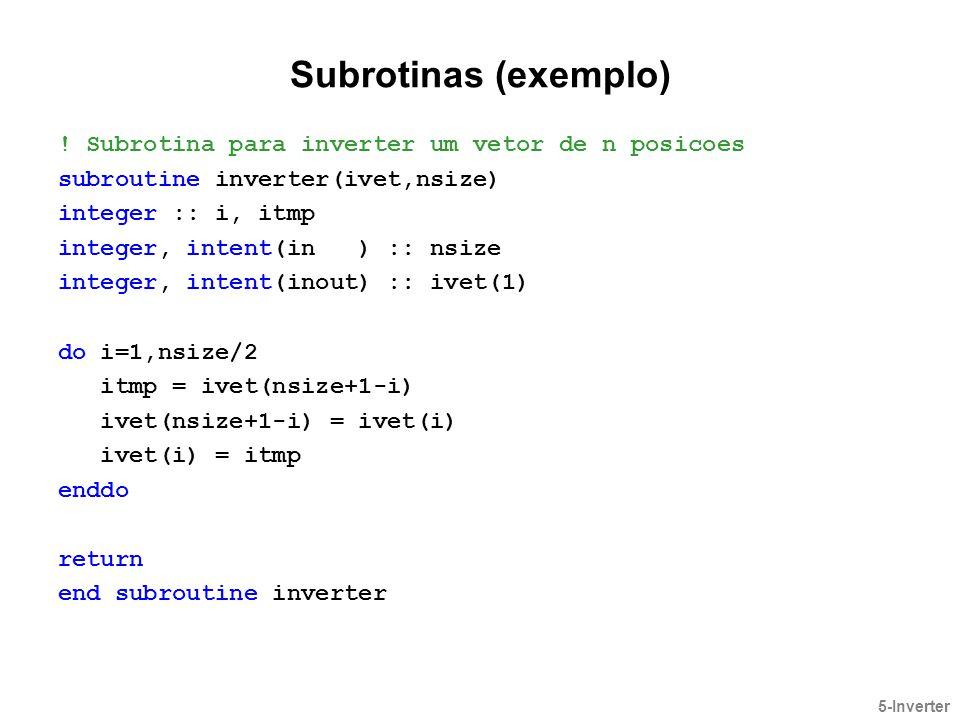 Subrotinas (exemplo) ! Subrotina para inverter um vetor de n posicoes