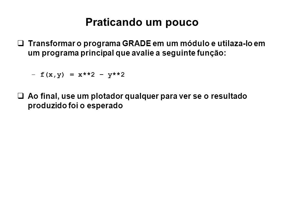 Praticando um pouco Transformar o programa GRADE em um módulo e utilaza-lo em um programa principal que avalie a seguinte função: