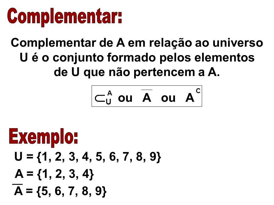 U ou A ou A Complementar: Exemplo: