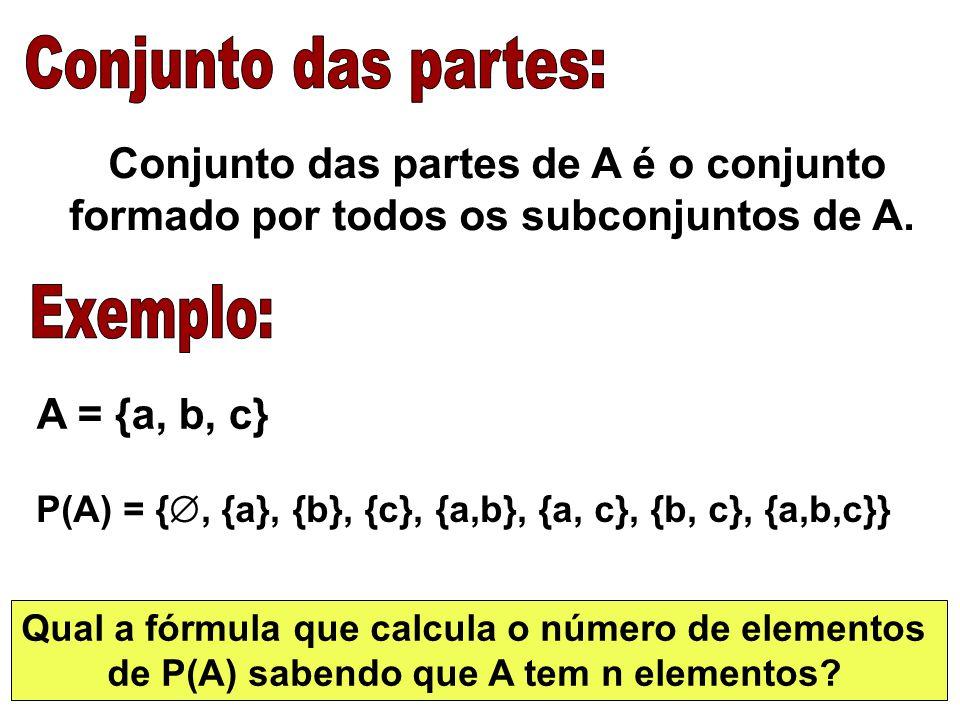 Conjunto das partes: Exemplo: Conjunto das partes de A é o conjunto