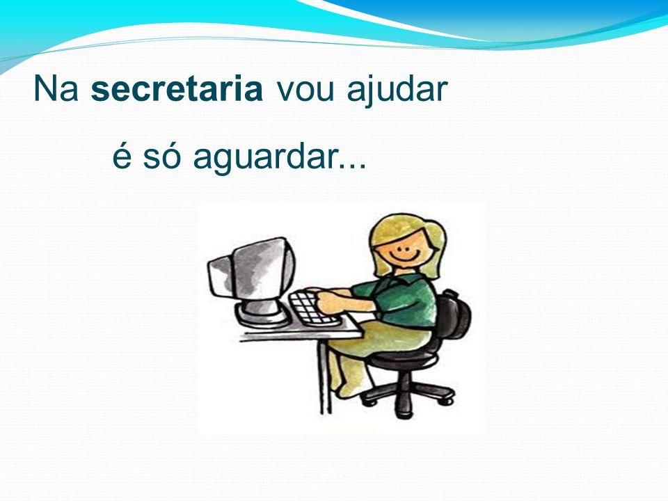 Na secretaria vou ajudar