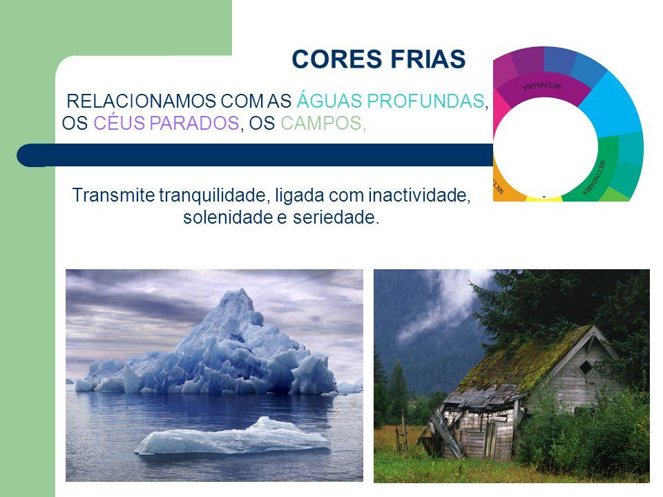 CORES FRIAS RELACIONAMOS COM AS ÁGUAS PROFUNDAS, OS CÉUS PARADOS, OS CAMPOS,