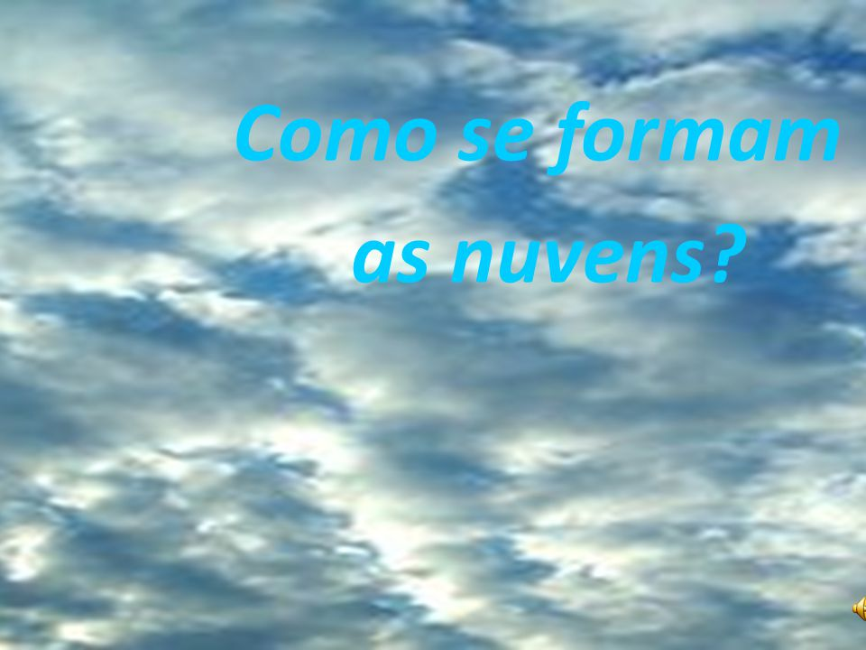 Como se formam as nuvens