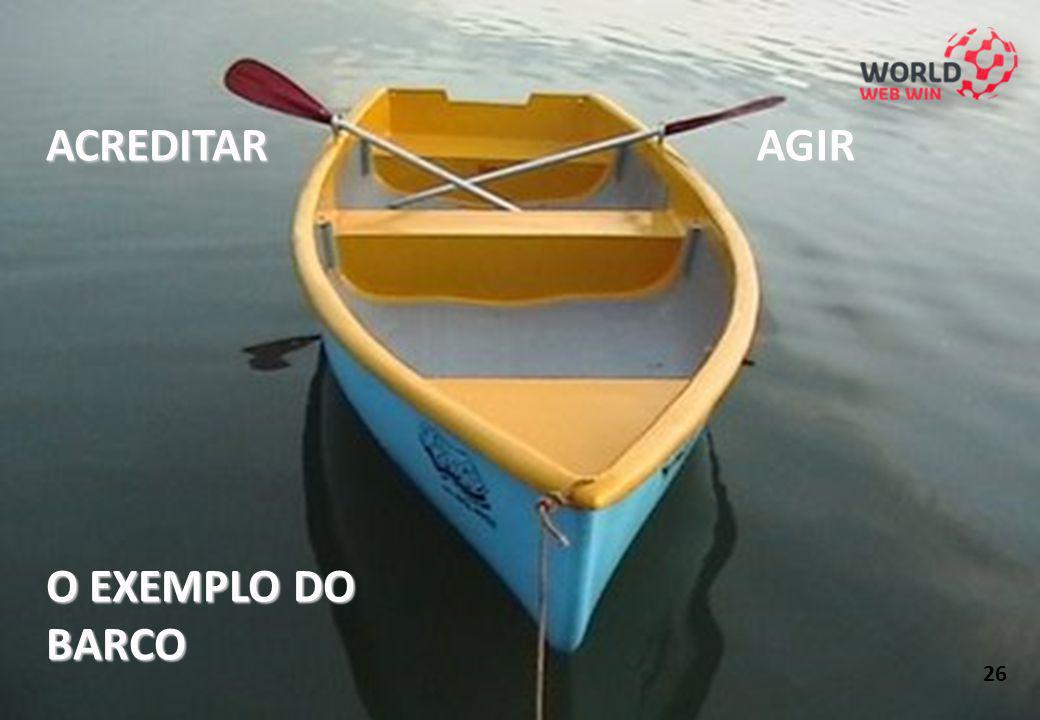 ACREDITAR AGIR O EXEMPLO DO BARCO 26