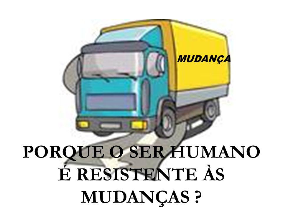 PORQUE O SER HUMANO É RESISTENTE ÀS MUDANÇAS