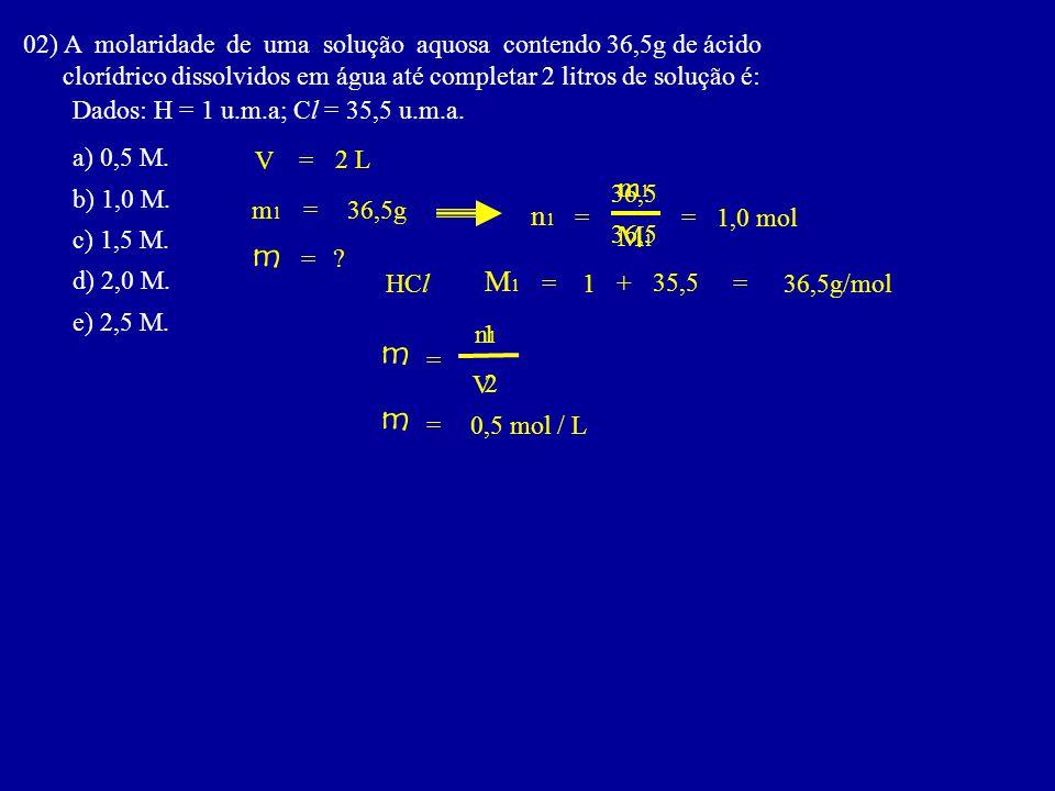 02) A molaridade de uma solução aquosa contendo 36,5g de ácido