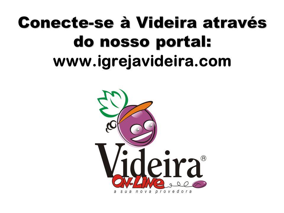 Conecte-se à Videira através do nosso portal: www.igrejavideira.com