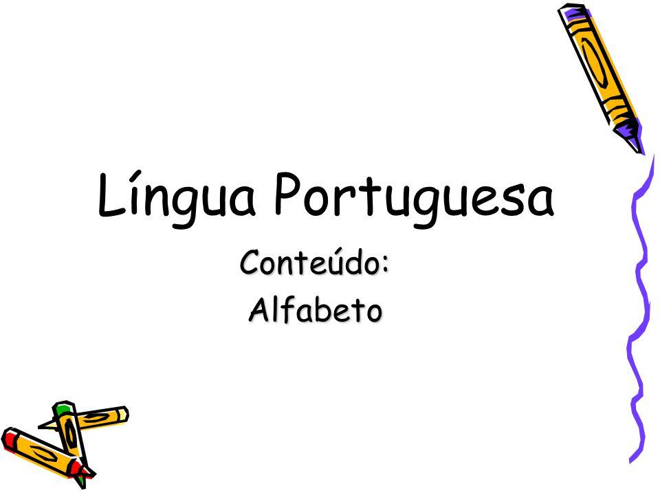 Língua Portuguesa Conteúdo: Alfabeto