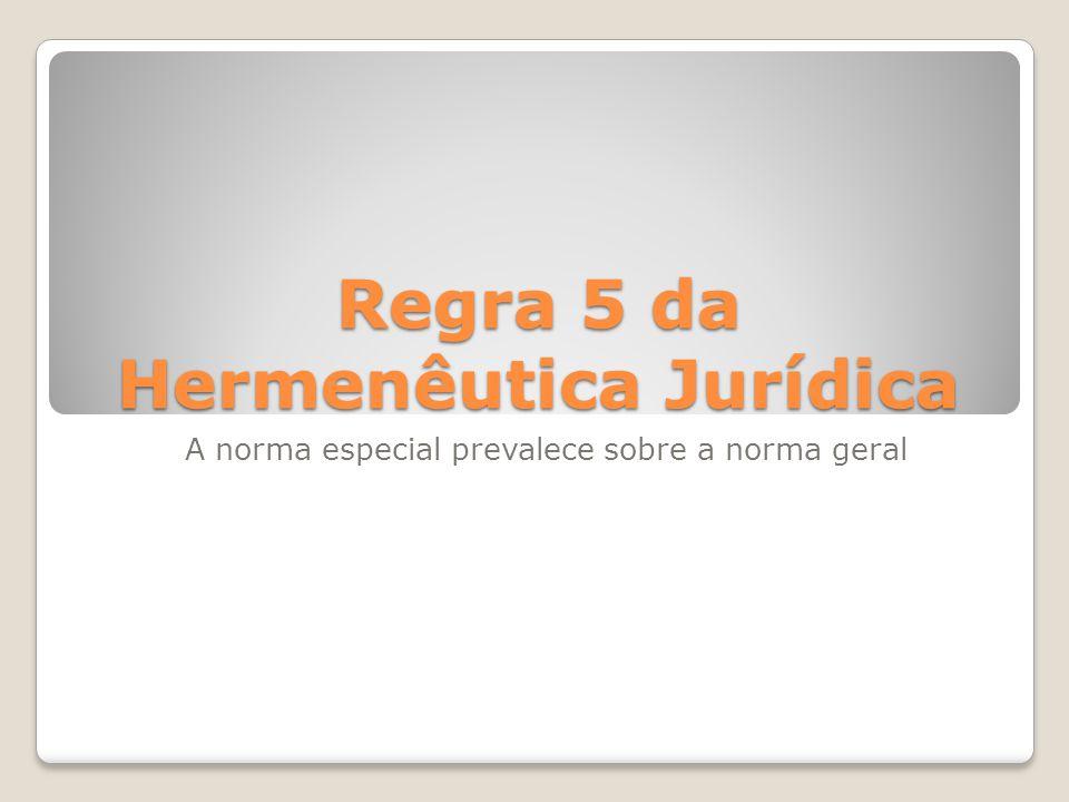 Regra 5 da Hermenêutica Jurídica