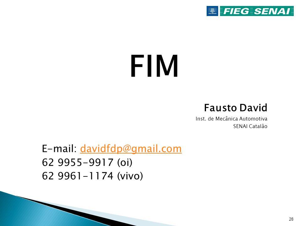 FIM Fausto David E-mail: davidfdp@gmail.com 62 9955-9917 (oi)