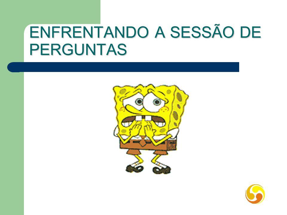 ENFRENTANDO A SESSÃO DE PERGUNTAS