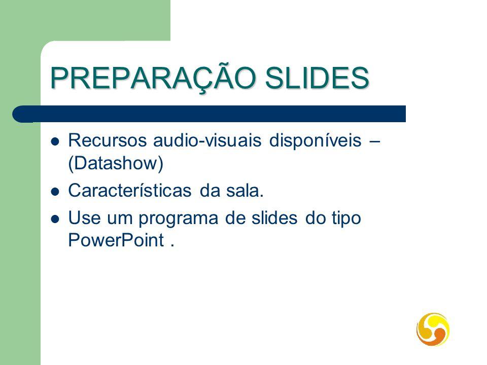 PREPARAÇÃO SLIDES Recursos audio-visuais disponíveis – (Datashow)