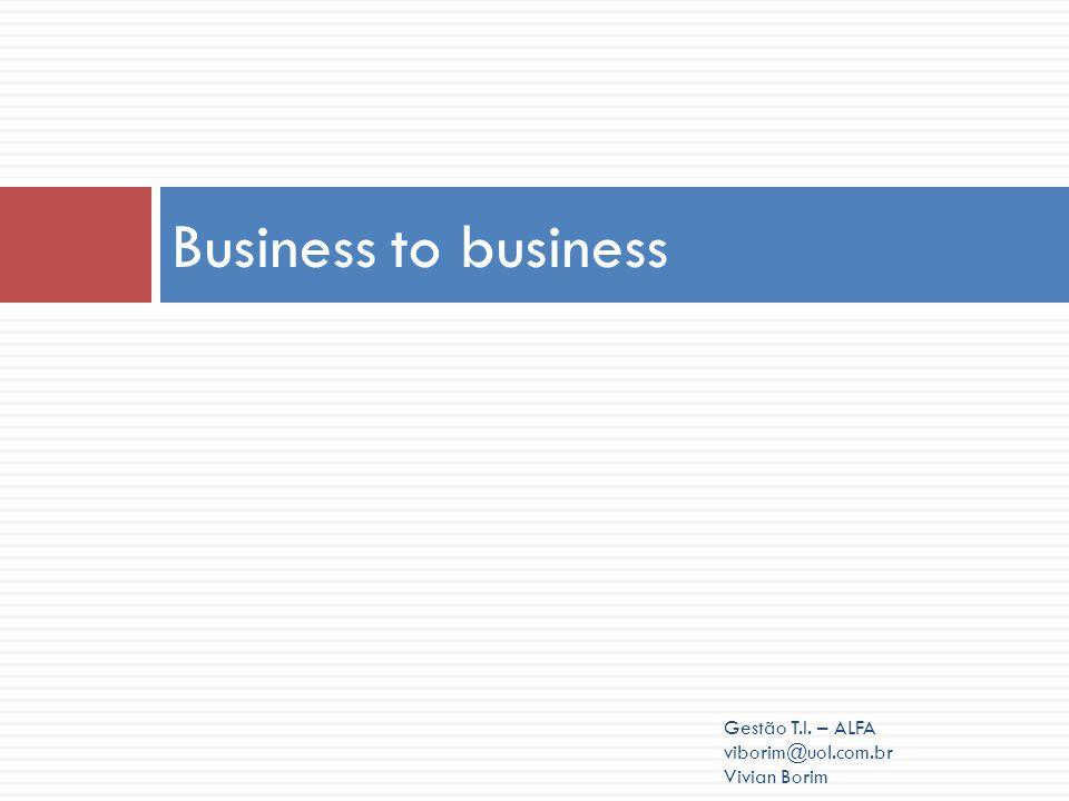 Business to business Gestão T.I. – ALFA viborim@uol.com.br