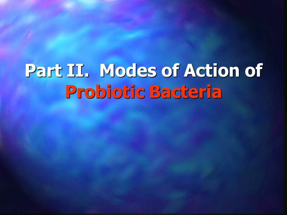 Part II. Modes of Action of Probiotic Bacteria