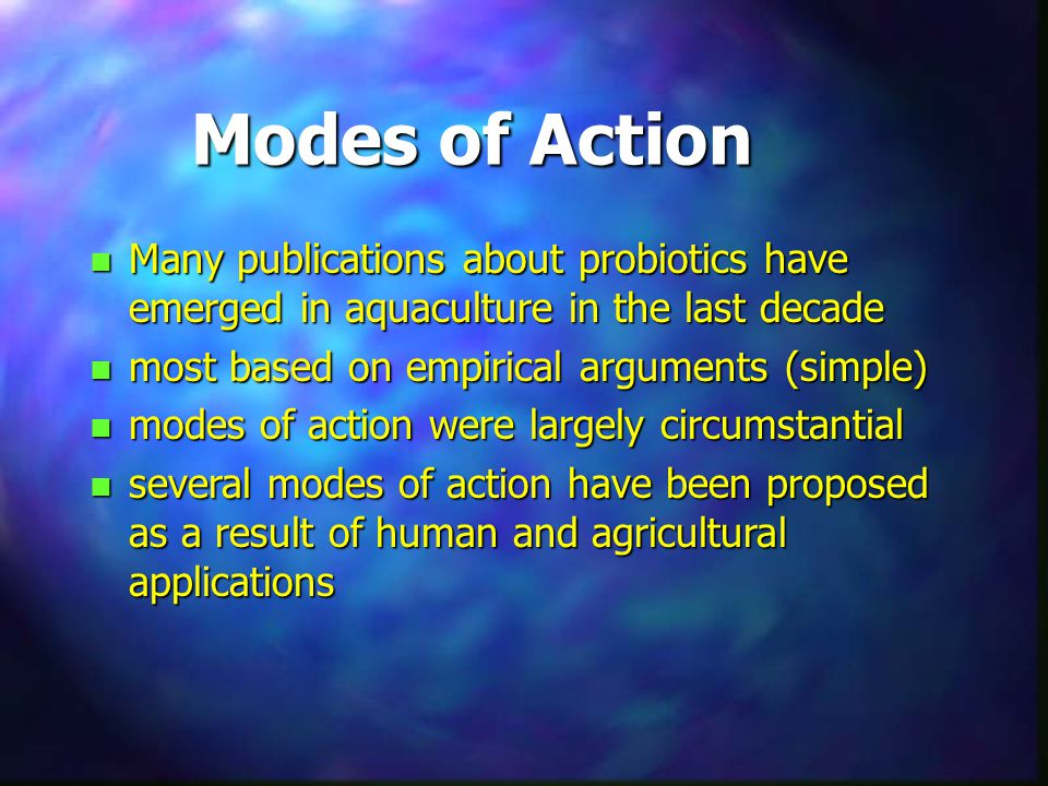 Modes of Action Many publications about probiotics have emerged in aquaculture in the last decade. most based on empirical arguments (simple)