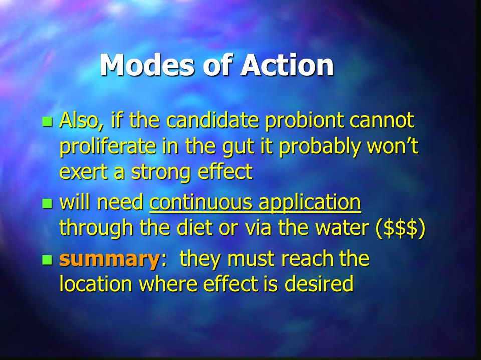 Modes of Action Also, if the candidate probiont cannot proliferate in the gut it probably won't exert a strong effect.