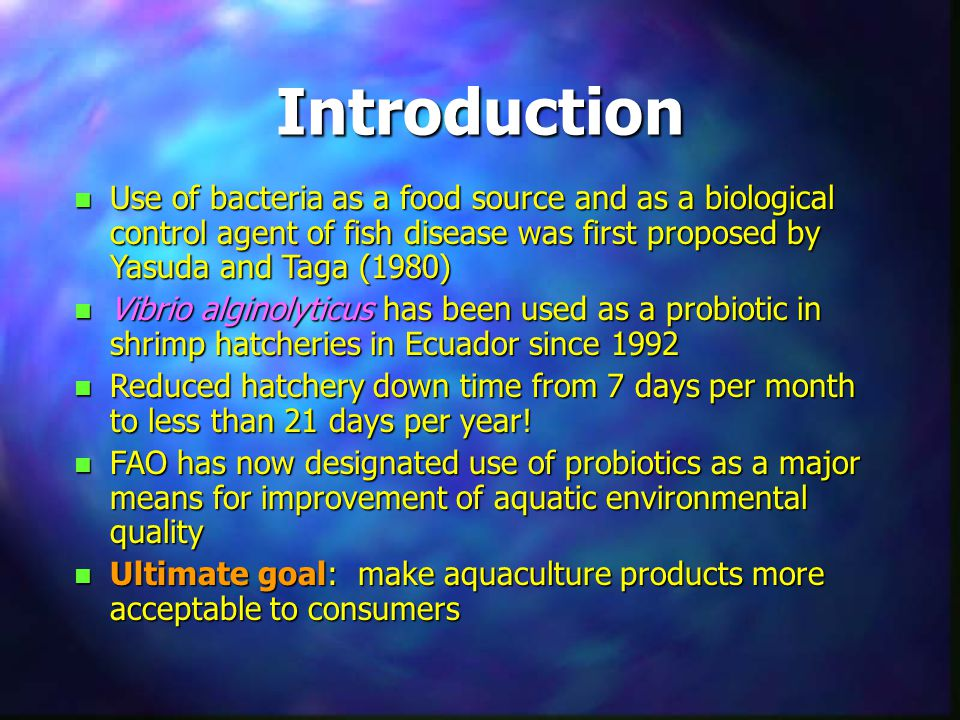 Introduction Use of bacteria as a food source and as a biological control agent of fish disease was first proposed by Yasuda and Taga (1980)