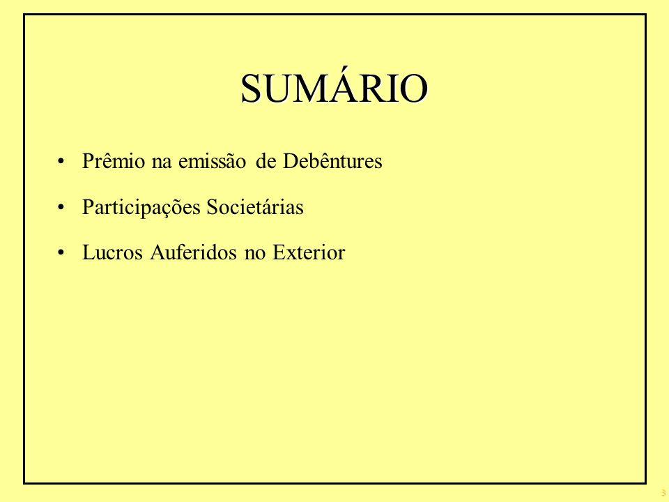 SUMÁRIO Prêmio na emissão de Debêntures Participações Societárias