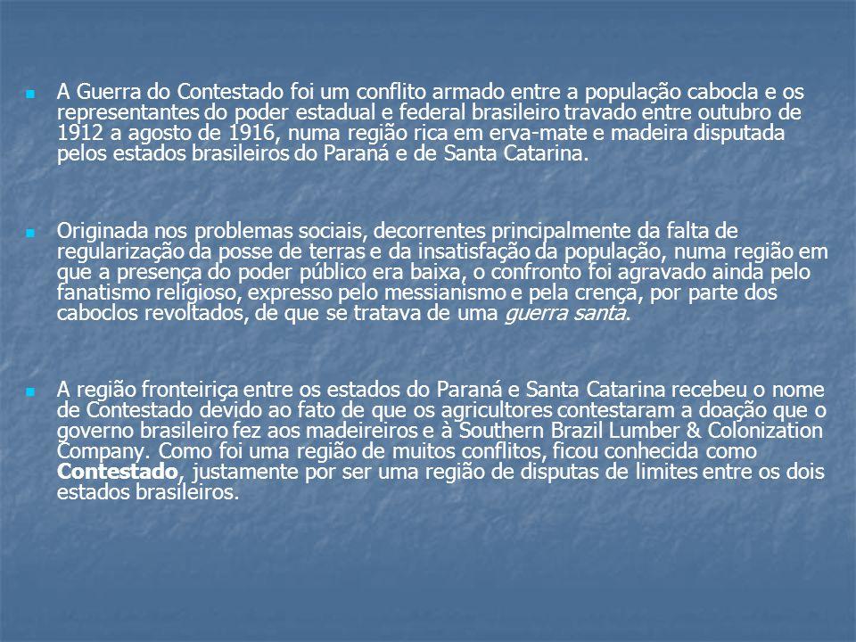A Guerra do Contestado foi um conflito armado entre a população cabocla e os representantes do poder estadual e federal brasileiro travado entre outubro de 1912 a agosto de 1916, numa região rica em erva-mate e madeira disputada pelos estados brasileiros do Paraná e de Santa Catarina.