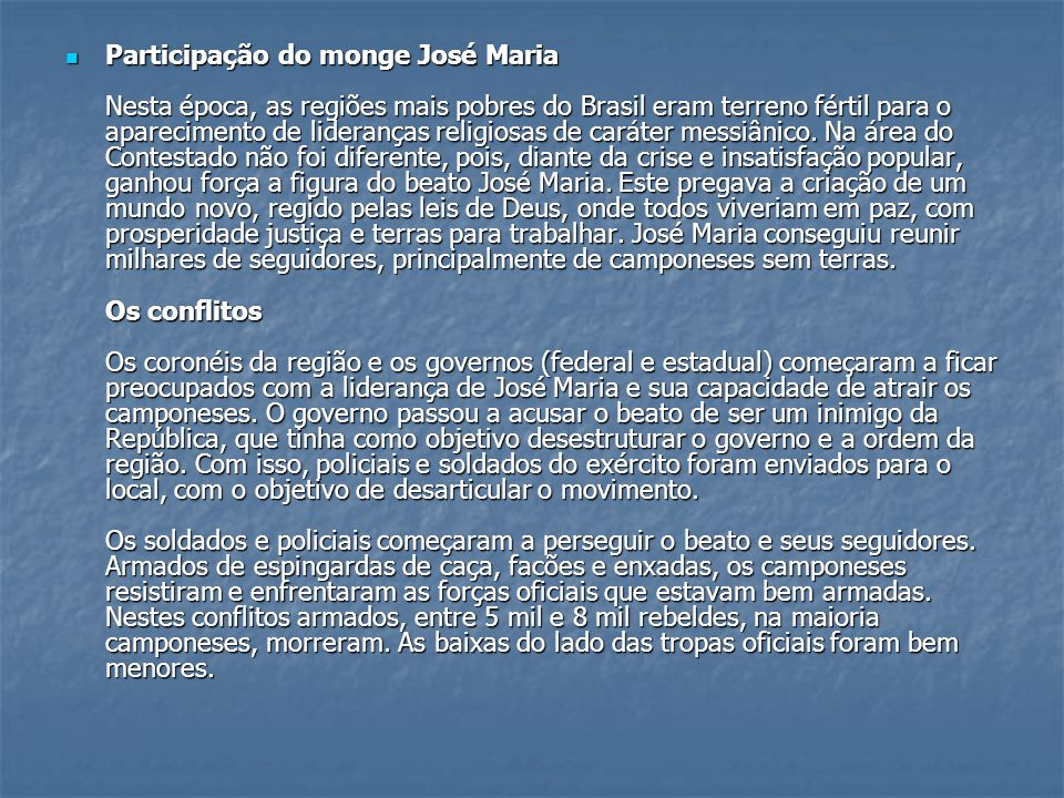 Participação do monge José Maria Nesta época, as regiões mais pobres do Brasil eram terreno fértil para o aparecimento de lideranças religiosas de caráter messiânico.