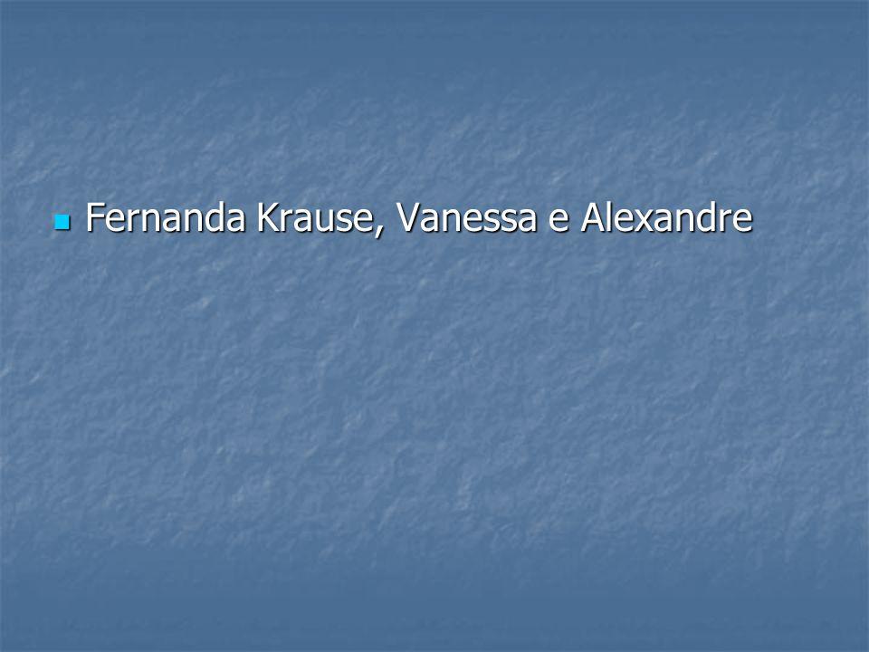 Fernanda Krause, Vanessa e Alexandre