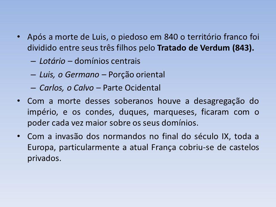 Após a morte de Luis, o piedoso em 840 o território franco foi dividido entre seus três filhos pelo Tratado de Verdum (843).