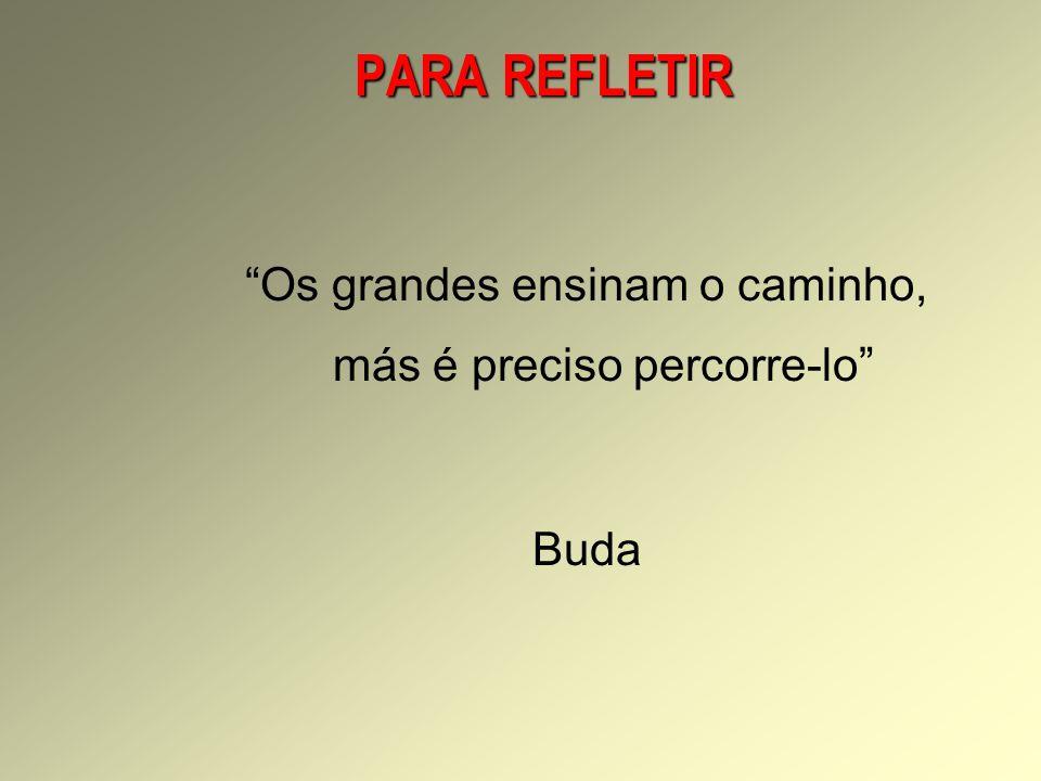 Os grandes ensinam o caminho, más é preciso percorre-lo Buda