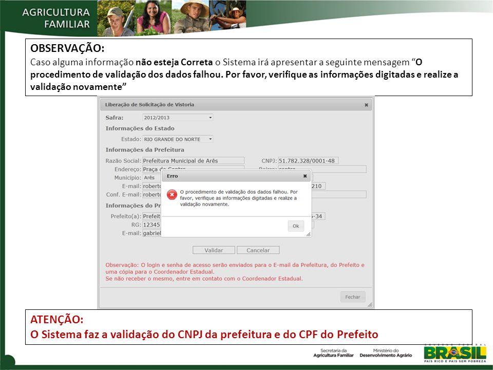O Sistema faz a validação do CNPJ da prefeitura e do CPF do Prefeito