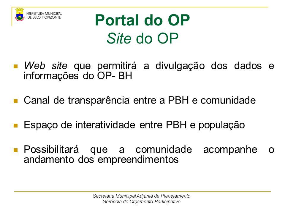 Portal do OP Site do OP Web site que permitirá a divulgação dos dados e informações do OP- BH. Canal de transparência entre a PBH e comunidade.