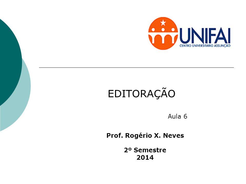 EDITORAÇÃO Aula 6 Prof. Rogério X. Neves 2º Semestre 2014