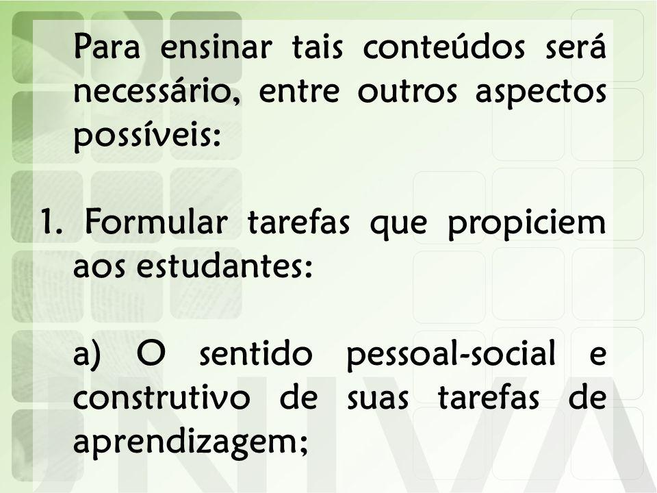 Formular tarefas que propiciem aos estudantes: