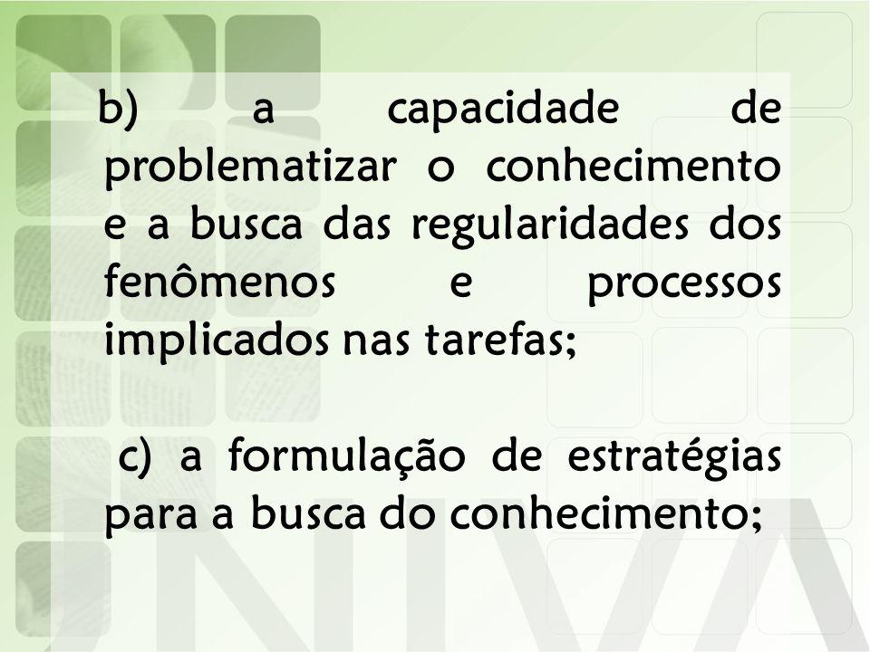 c) a formulação de estratégias para a busca do conhecimento;