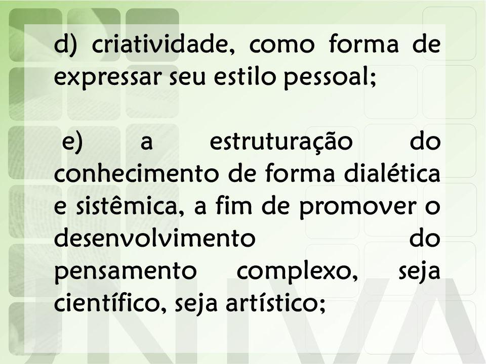 d) criatividade, como forma de expressar seu estilo pessoal;