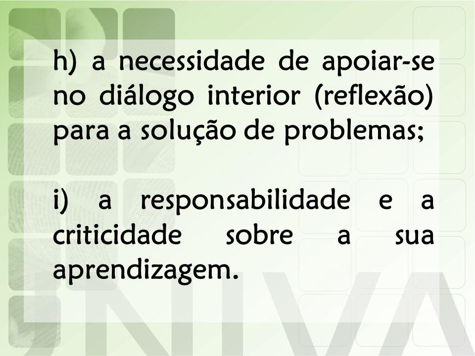 i) a responsabilidade e a criticidade sobre a sua aprendizagem.