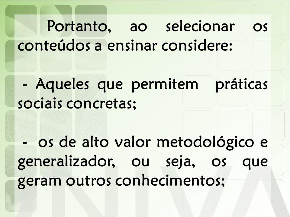 - Aqueles que permitem práticas sociais concretas;