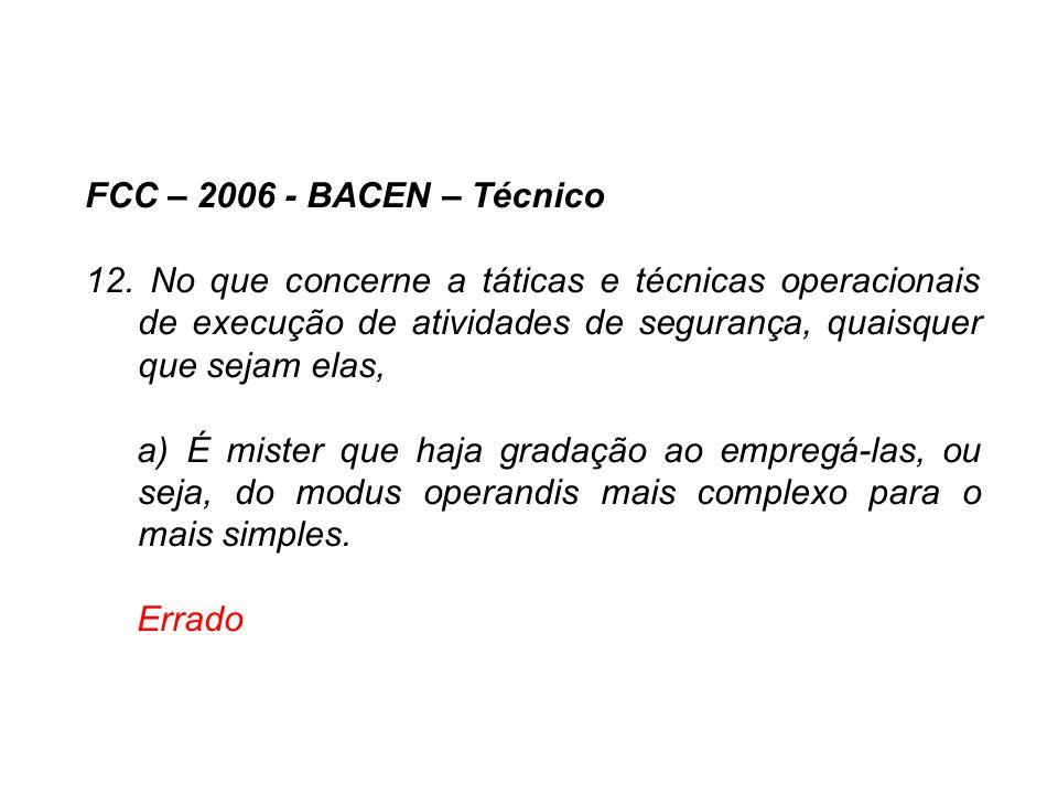 FCC – 2006 - BACEN – Técnico 12. No que concerne a táticas e técnicas operacionais de execução de atividades de segurança, quaisquer que sejam elas,