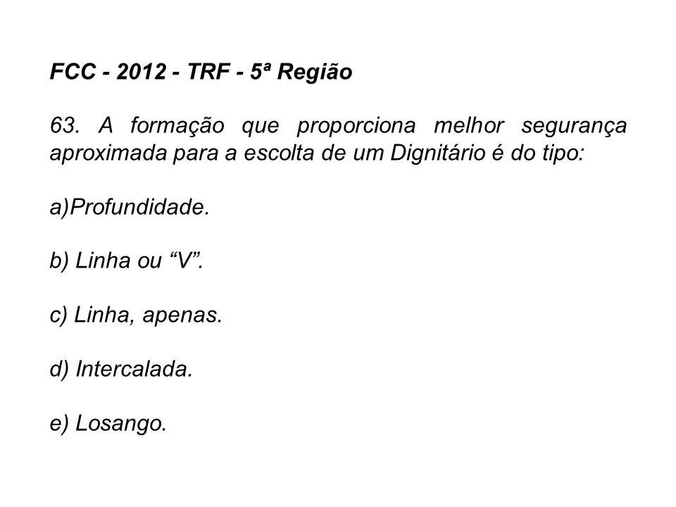 FCC - 2012 - TRF - 5ª Região 63. A formação que proporciona melhor segurança aproximada para a escolta de um Dignitário é do tipo: