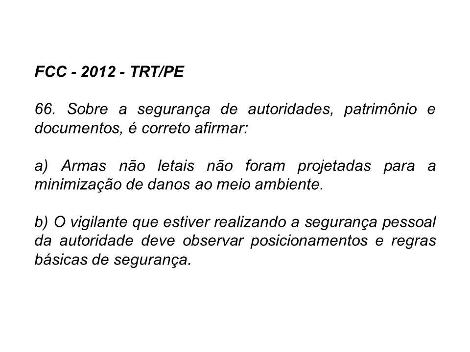 FCC - 2012 - TRT/PE 66. Sobre a segurança de autoridades, patrimônio e documentos, é correto afirmar: