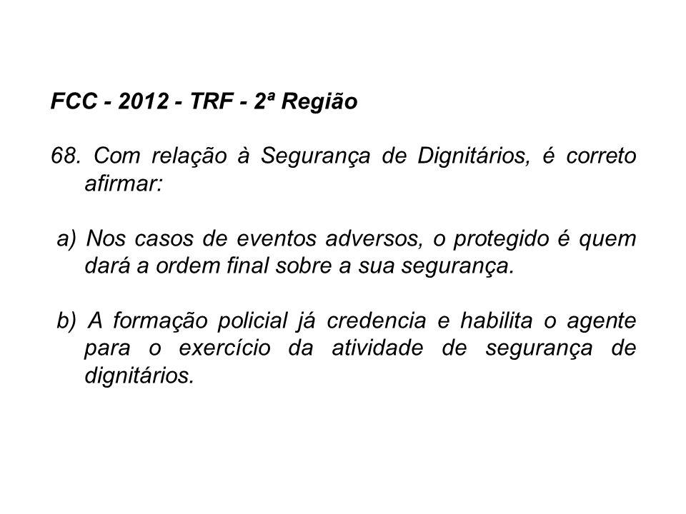 FCC - 2012 - TRF - 2ª Região 68. Com relação à Segurança de Dignitários, é correto afirmar: