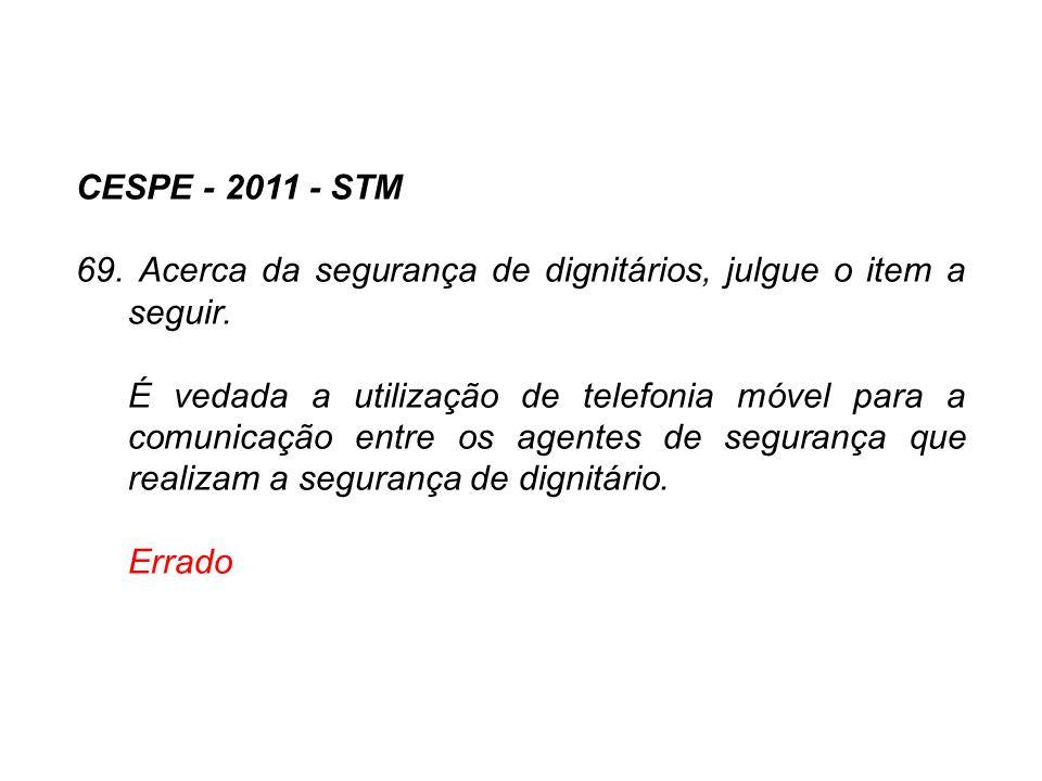 CESPE - 2011 - STM 69. Acerca da segurança de dignitários, julgue o item a seguir.