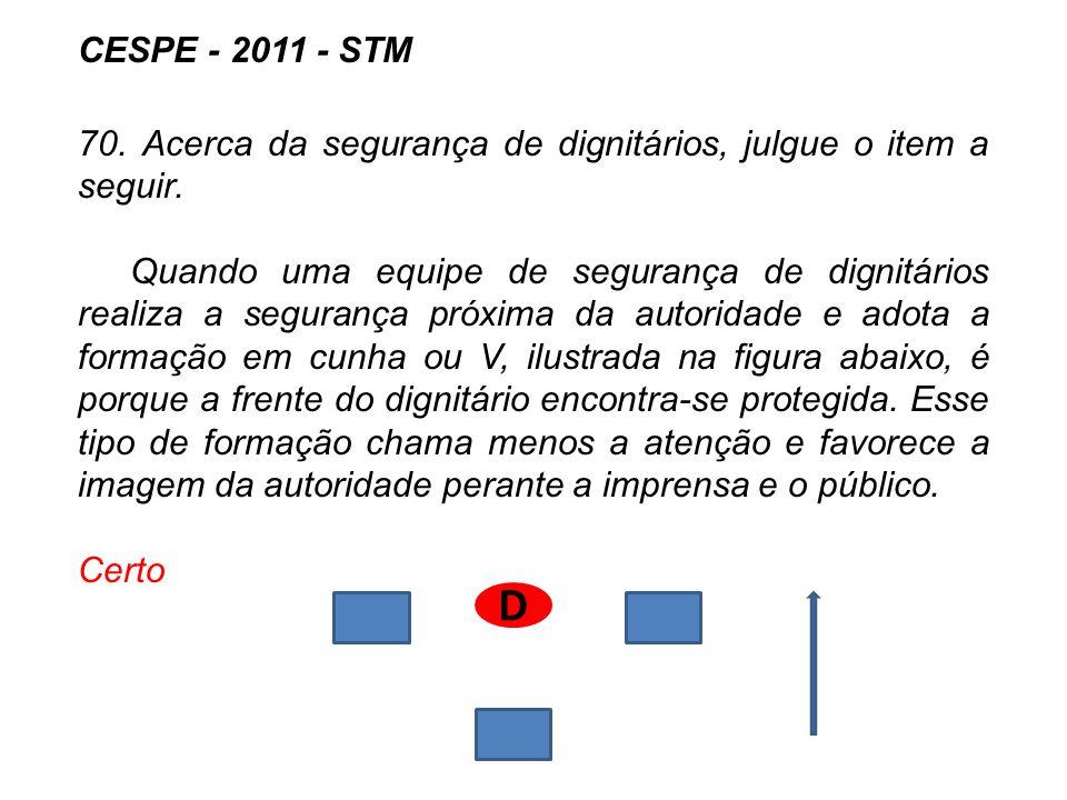 CESPE - 2011 - STM 70. Acerca da segurança de dignitários, julgue o item a seguir.