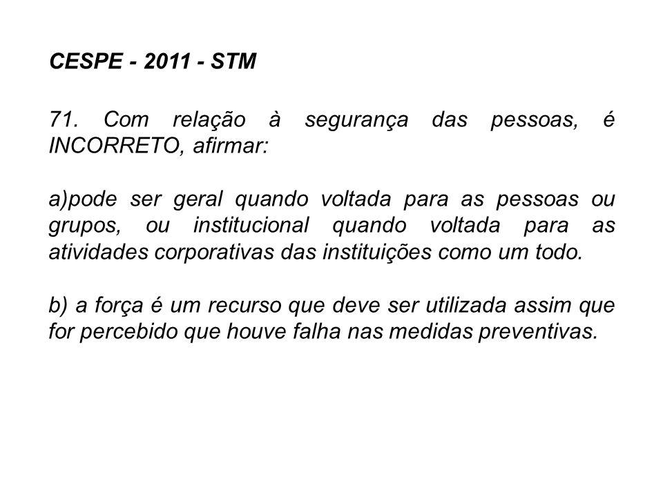 CESPE - 2011 - STM 71. Com relação à segurança das pessoas, é INCORRETO, afirmar:
