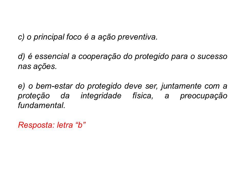 c) o principal foco é a ação preventiva.